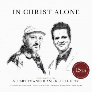 In Christ Alone – The Songs of Stuart Townend and Keith Getty